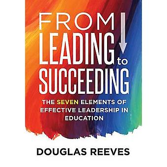 From Leading to Succeeding - The Seven Elements of Effective Leadershi