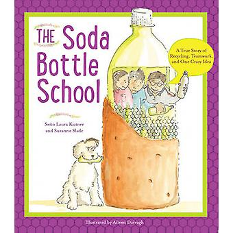 The Soda Bottle School - A True Story of Recycling and the Power of an