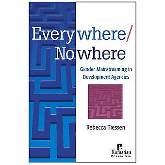 Everywhere/Nowhere - Gender Mainstreaming in Development Agencies by R