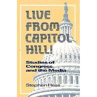 Live from Capitol Hill!: Studies of Congress and the Media: Essays on Congress and the Media (Newswork)