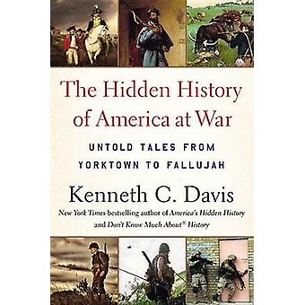 The Hidden History of America at War - Untold Tales from Yorktown to F