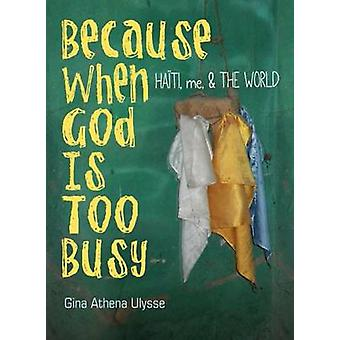 Because When God is Too Busy - Haiti - Me - & the World by Gina Athena