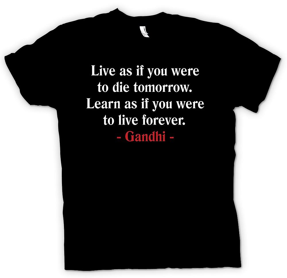 Mens T-shirt - Live as if you were to die tomorrow, Learn - Gandhi