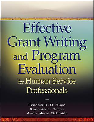 Effective Grant Writing and Program Evaluation for Huhomme Service Professionals by Francis K. O. Yuen & Kenneth L. Terao & Anne Marie Schmidt