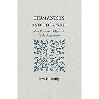 Humanists and Holy Writ - New Testament Scholarship in the Renaissance
