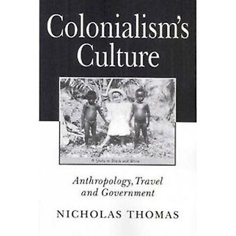 Colonialism's Culture - Anthropology - Travel and Government by Nichol