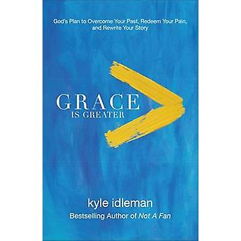 Grace Is Greater - God's Plan to Overcome Your Past - Redeem Your Pain