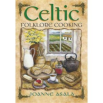 Celtic Folklore Cooking by Joanne Asala - 9781567180442 Book