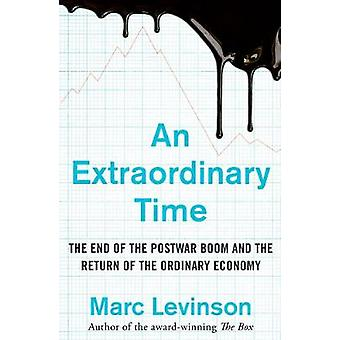 An Extraordinary Time - The End of the Postwar Boom and the Return of