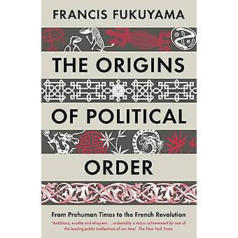 The Origins of Political Order - From Prehuman Times to the French Rev