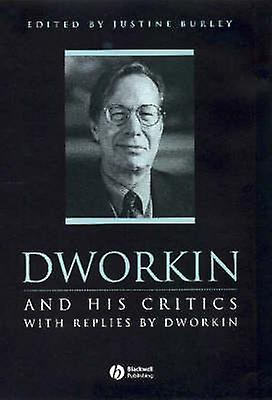 Dworkin and His Critics - With Replies by Dworkin by Justine Burley -