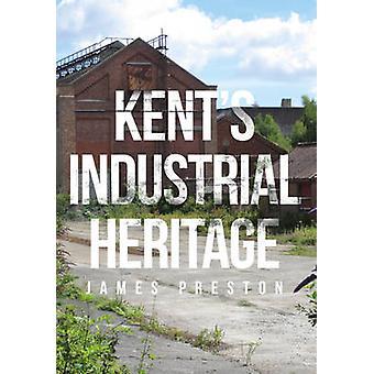 Kents industrielle arv af James Preston - 9781445662169 bog