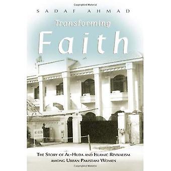 Verwandelnden glauben: Die Geschichte von Al-Huda und islamischen Revivalism unter städtische pakistanische Frauen