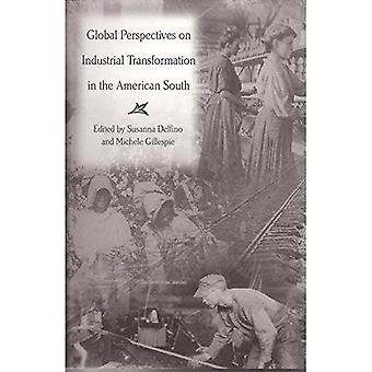 Global Perspectives on Industrial Transformation in the American South (New Currents in the History of Southern...
