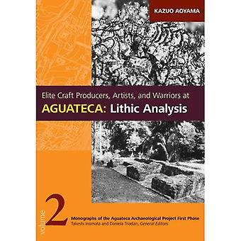 Elite Craft Producers, Artists, and Warriors at Aguateca: Lithic Analysis: 2 (Monographs of the Aguateca Archaeological Project Pirst Phase)
