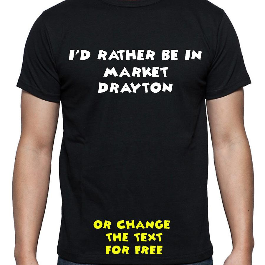 I'd Rather Be In Market drayton Black Hand Printed T shirt