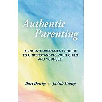 Parentalité authentique: Un Guide de quatre-tempéraments pour comprendre votre enfant et vous-même