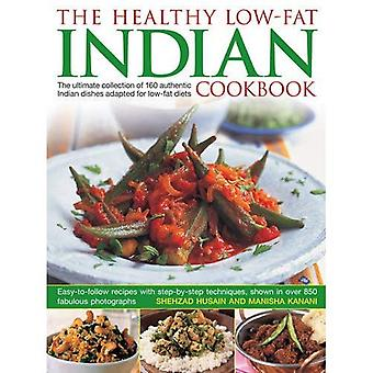 Healthy Low Fat Indian Cooking: The Ultimate Collection of 160 Authentic Indian Dishes Adapted for Low-Fat Diets