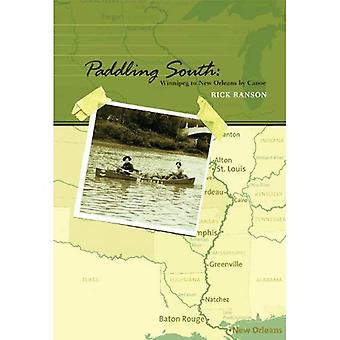 Paddling South: Winnipeg to New Orleans by Canoe [Illustrated]