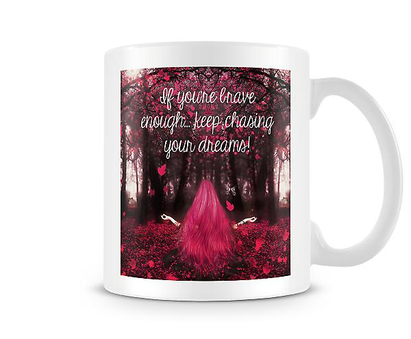 If You're Brave Enough Chase Your Dreams Mug