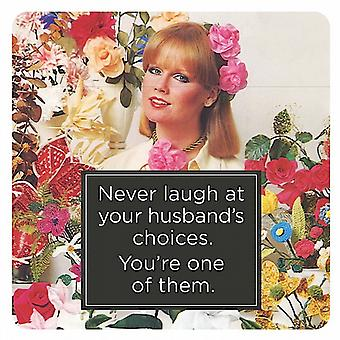 Never Laugh At Your Husband's Choices, You're One... funny drinks mat / coaster   (hb)