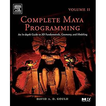 Complete Maya Programming Volume II An InDepth Guide to 3D Fundamentals Geometry and Modeling by Gould & David