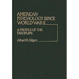 American Psychology Since World War II A Profile of the Discipline by Gilgen & Albert R.