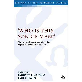 Who Is This Son of Man The Latest Scholarship on a Puzzling Expression of the Historical Jesus by Hurtado Larry W