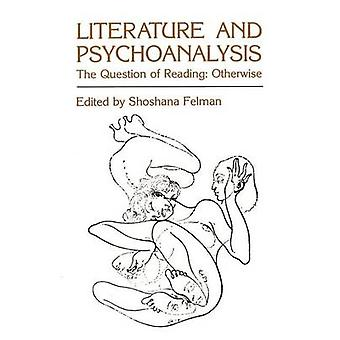 Literature and Psychoanalysis The Question of Reading Otherwise by Felman & Shoshana