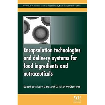 Encapsulation Technologies and Delivery Systems for Food Ingredients and Nutraceuticals by Garti & Nissim