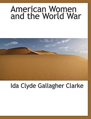 American femmes and the World War by Clarke & Ida Clyde Gallagher