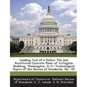 Loading Test of a Hollow Tile and Reinforced Concrete Floor of Arlington Building Washington D. C. Technological Papers of the Bureau of Standards by Larson & L. J.