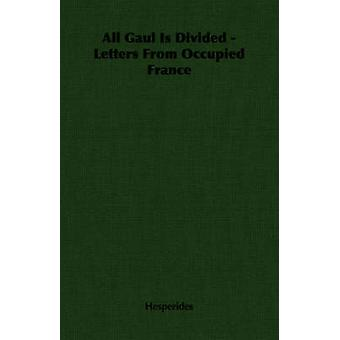 All Gaul Is Divided  Letters From Occupied France by Hesperides