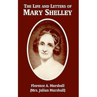 Life and Letters of Mary Wollstonecraft Shelley The by Marshall & Florence & A.