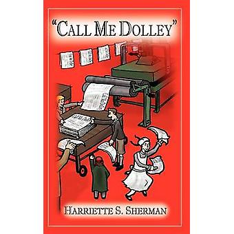 Call Me Dolley by Sherman & Hariette S.