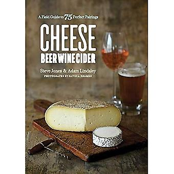 Cheese Beer Wine Cider - A Field Guide to 75 Perfect Pairings