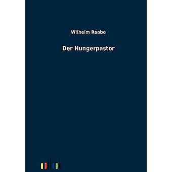 Der Hungerpastor by Raabe & Wilhelm
