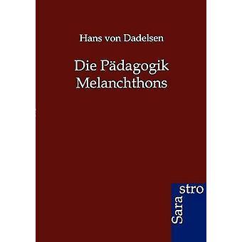 Die Pdagogik Melanchthons by von Dadelsen & Hans