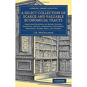 A Select Collection of Scarce and Valuable Economical Tracts - From th