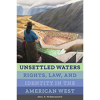 Unsettled Waters - Rights - Law - and Identity in the American West by