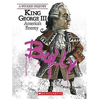 King George III - America's Enemy by Philip Brooks - 9780531207390 Book