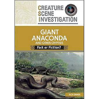 Giant Anaconda and Other Cryptids - Fact or Fiction? by Rick Emmer - 9