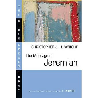 The Message of Jeremiah - Against Wind and Tide by Christopher J H Wri