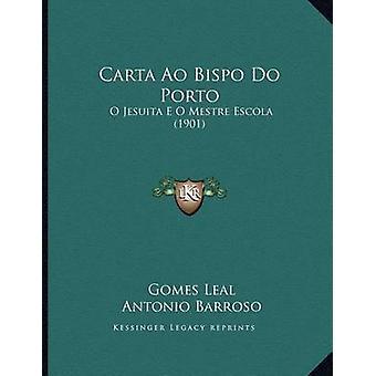 Carta Ao Bispo Do Porto - O Jesuita E O Mestre Escola (1901) by Gomes