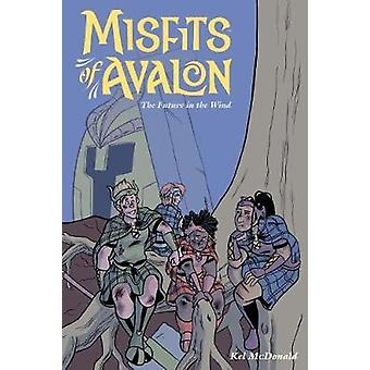 Misfits Of Avalon Volume 3 - The Future in the Wind by Kel McDonald -