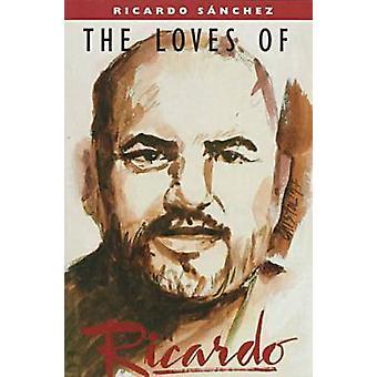 The Loves of Ricardo by Ricardo B. Sanchez - 9781882688142 Book