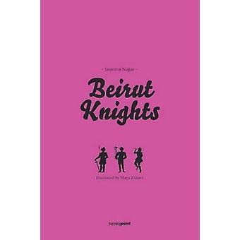 Beirut Knights - #Lebanesedatingdisasters by Jasmina Najjar - Maya Fid