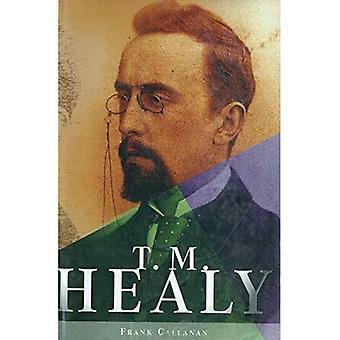 T.M. Healy: uppgång och fall av Parnell och etableringen av den irländska fri staten (irländska kultur studier)