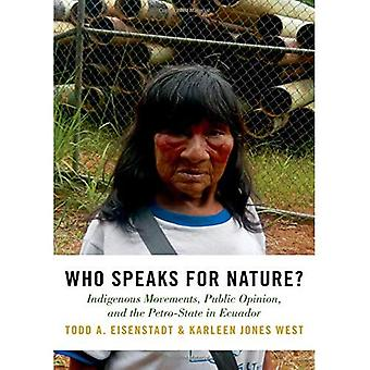 Who Speaks for Nature?: Indigenous Movements, Publica� Opinion, and the Petro-State in Ecuador (Studies Comparative Energy and Environ)