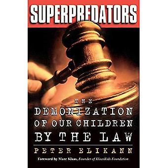 Superpredators: The Demonization of Our Children by the Law